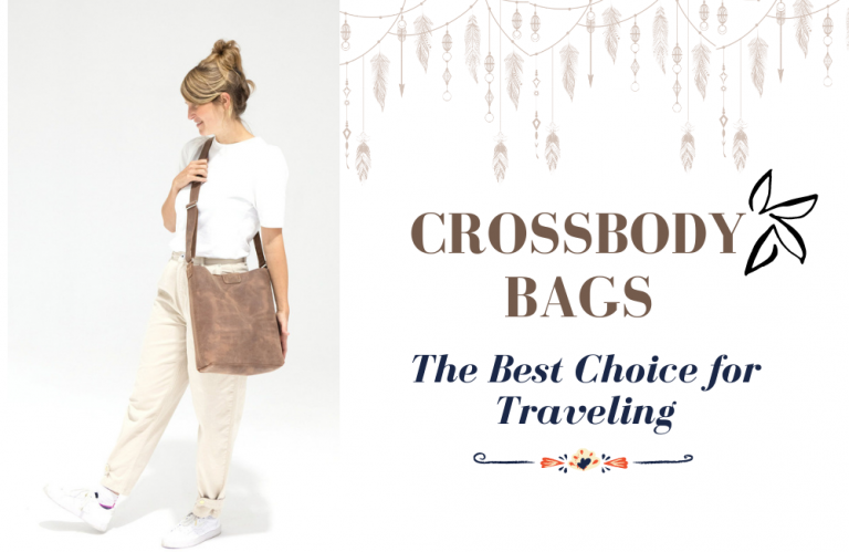 Crossbody Bags – The Best Choice for Traveling