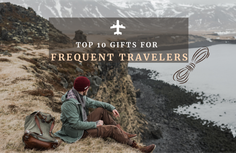 Top 10 Gifts Ideas for Frequent Travelers