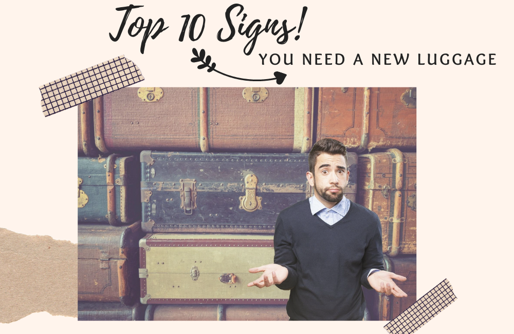 Top 10 Signs - You Need a New Luggage